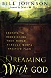 Dreaming with God: Secrets to Redesigning Your World Through Gods Creative Flow