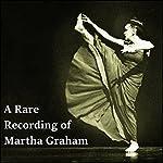 A Rare Recording of Martha Graham | Martha Graham