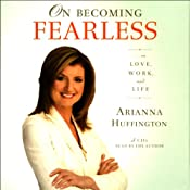 On Becoming Fearless...in Love, Work, and Life | [Arianna Huffington]