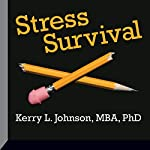 Stress Survival | Kerry Johnson, MBA, PhD