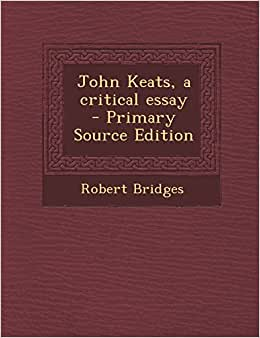 keats critical essays Keats websites john keats--a guide for readers list of keats links, including the keats list romantic chronology list of critical essays, written by students.