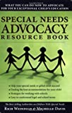 Special Needs Advocacy Resource Book: What You Can Do Now to Advocate for Your Exceptional Child's Education