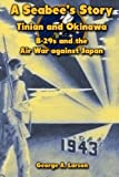 img - for A Seabee's Story: Tinian and Okinawa: B-29s and the Air War Against Japan book / textbook / text book