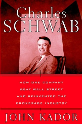 charles-schwab-how-one-company-beat-wall-street-and-reinvented-the-brokerage-industry-by-john-kador-