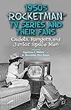 "Cynthia J. Miller and A. Bowdoin Van Riper, ""1950s ""Rocketman"" TV Series and Their Fans:"