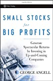 Small Stocks for Big Profits: Generate Spectacular Returns by Investing in Up-and-Coming Companies (Wiley Trading)