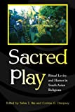 img - for Sacred Play: Ritual Levity and Humor in South Asian Religions book / textbook / text book