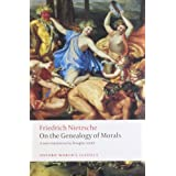 On the Genealogy of Morals: A Polemic. By way of clarification and supplement to my last book Beyond Good and Evil (Oxford World's Classics)by Friedrich Nietzsche