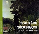 echange, troc Béatrice Fontanel, Clotilde Nouailhat - Tous les paysages : Les paysages dans l'art