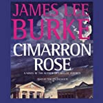 Cimarron Rose: A Billy Bob Holland Novel, Book 1 (       UNABRIDGED) by James Lee Burke Narrated by Tom Stechschulte
