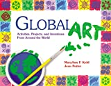 Global Art: Activities, Projects, and Inventions from Around the World (087659190X) by MaryAnn F. Kohl