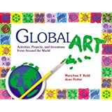 Global Art: Activities, Projects and Inventions from Around the Worldpar MaryAnn F. Kohl