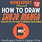 How to Draw Shojo Manga, Volume 2: Your Step-by-Step Guide to Drawing Shojo Manga Hörbuch von  HowExpert Press, Caselyn Villar Gesprochen von: Matyas J. Gombos