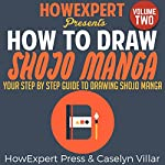 How to Draw Shojo Manga, Volume 2: Your Step-by-Step Guide to Drawing Shojo Manga |  HowExpert Press,Caselyn Villar