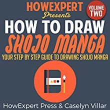 How to Draw Shojo Manga, Volume 2: Your Step-by-Step Guide to Drawing Shojo Manga Audiobook by  HowExpert Press, Caselyn Villar Narrated by Matyas J. Gombos