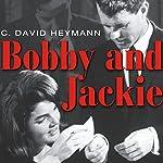 Bobby and Jackie: A Love Story | David C. Heymann