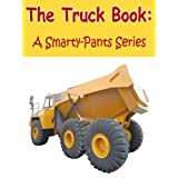 The Truck Book-Smarty Pants Series Picture Book For Children (A Smarty-Pants Series)