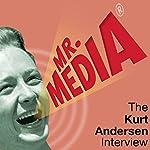 Mr. Media: The Kurt Andersen Interview | Kurt Andersen