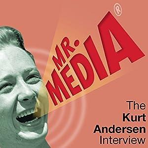 Mr. Media: The Kurt Andersen Interview Radio/TV Program