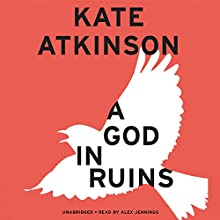 A God in Ruins: A Novel (       UNABRIDGED) by Kate Atkinson Narrated by Alex Jennings