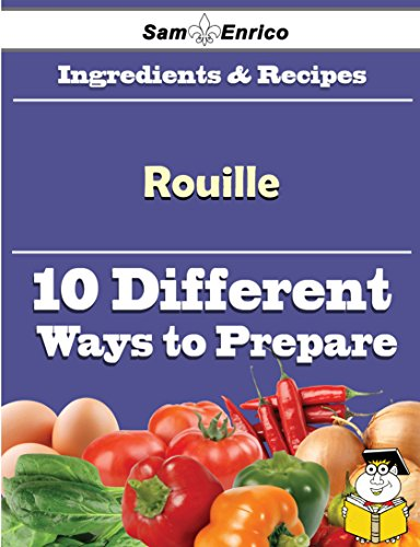 10 Ways to Use Rouille (Recipe Book) by Sam Enrico