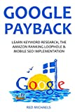 GOOGLE PAYBACK - 2016: LEARN KEYWORD RESEARCH, AMAZON RANKING LOOPHOLE & MOBILE SEO OPTIMIZATION