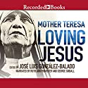 Loving Jesus (       UNABRIDGED) by Mother Teresa Narrated by George Guidall, Ruth Ann Phimister