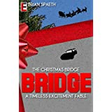 The Christmas Bridge: A Timeless Excitement Fable ~ Brian Spaeth