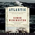 Atlantic: Great Sea Battles, Heroic Discoveries, Titanic Storms,and a Vast Ocean of a Million Stories (       UNABRIDGED) by Simon Winchester Narrated by Simon Winchester