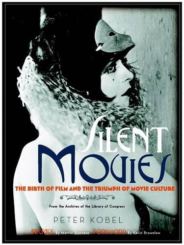 Silent Movies: The Birth of Film and the Triumph of Movie Culture