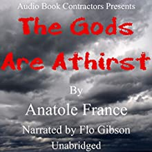 The Gods Are Athirst Audiobook by Anatole France Narrated by Flo Gibson