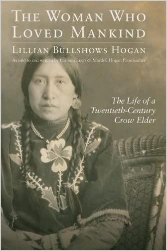 The woman who loved mankind : the life of a twentieth-century Crow elder Lillian Bullshows Hogan