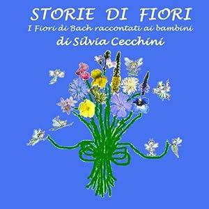 Storie di fiori: I Fiori di Bach raccontati ai bambini [Stories of Flowers: The Flowers of Bach Recounted for Children] Audiobook