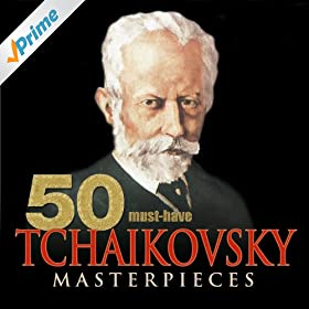 50 Must-Have Tchaikovsky Masterpieces