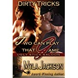Two Can Play That Game (Dirty Tricks #2) (Ugly Stick Saloon) ~ Myla Jackson