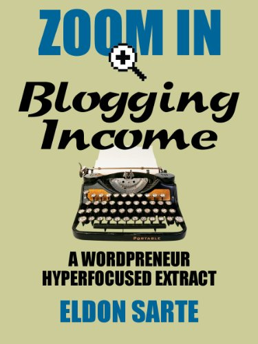 Zoom In: Blogging Income (Zoom In: Wordpreneur Reloaded)