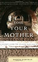 Lose Your Mother: A Journey Along the Atlantic Slave Route