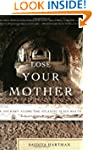 Lose Your Mother: A Journey Along the...