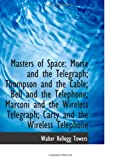 img - for Masters of Space: Morse and the Telegraph; Thompson and the Cable; Bell and the Telephone; Marconi a book / textbook / text book