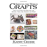 Around The World Crafts: Great Activities For Kids Who Like History, Math, Art, Science And More! ~ Kathryn Ceceri