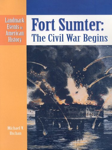 Fort Sumter: The Civil War Begins (Landmark Events in American History), by Michael V Uschan