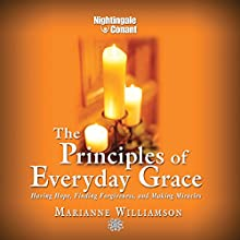 The Principles of Everyday Grace  by Marianne Williamson Narrated by Marianne Williamson