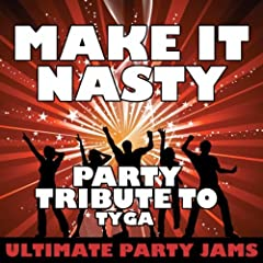 Make It Nasty (Party Tribute to Tyga)