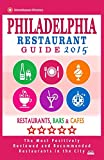 Philadelphia Restaurant Guide 2015: Best Rated Restaurants in Philadelphia, Pennsylvania - 500 restaurants, bars and cafés recommended for visitors, 2015.