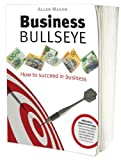 Business Bullseye (How to Succeed in Business)