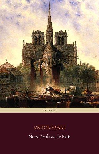 Victor Hugo - Nossa Senhora de Paris [com índice ativo] (Portuguese Edition)
