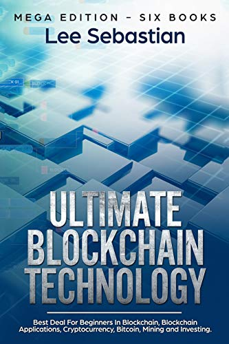 Ultimate Blockchain Technology Mega Edition – Six Books – Best Deal For Beginners in Blockchain, Blockchain Applications, Cryptocurrency, Bitcoin, Mining and Investing [Sebastian, Lee] (Tapa Blanda)
