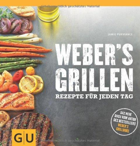 Weber's Grillen: Rezepte für jeden Tag