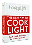 Cooking Light The New Way to Cook Light: Fresh Food & Bold Flavors for Todays Home Cook