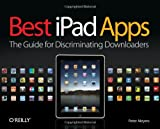 Best iPad Apps: The Guide for Discriminating Downloaders (Best Apps)